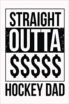 Straight Outta $$$$$ Hockey Dad: Blank Book Journal Lined, 6 x 9, 108 Lined Pages (diary, notebook, journal)