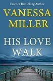 His Love Walk (Praise Him Anyhow Series) (Volume 7)