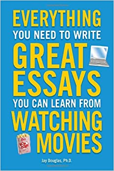 everything you need to write great essays you can learn from everything you need to write great essays you can learn from watching movies