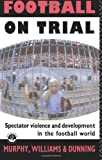 Football on Trial, Patrick Murphy and John Williams, 0415050235