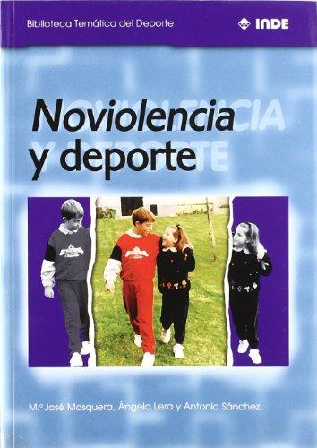 Noviolencia Y Deporte (Biblioteca Temática del Deporte) por Ma José Mosquera,Angela Lera,Antonio Sánchez