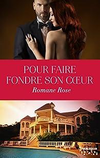 Pour faire fondre son coeur  par Romane Rose