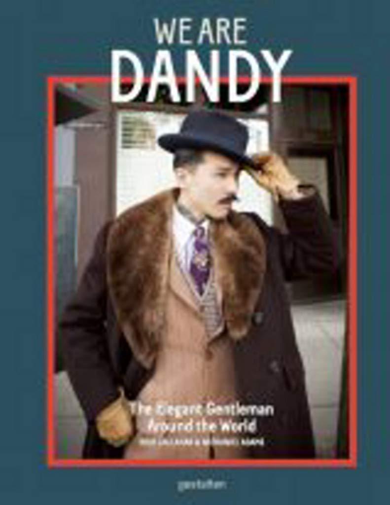 We Are Dandy The Elegant Gentleman Around The World Callahan Rose Adams Nathaniel 9783899556674 Amazon Com Books