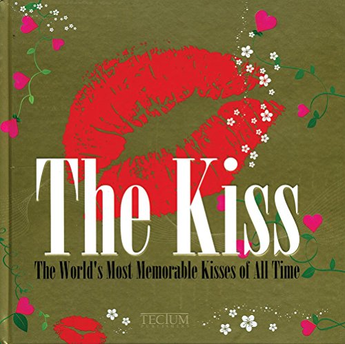 The Kiss: The Most Notorious Kisses of All Time