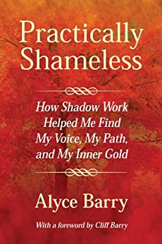 Practically Shameless, How Shadow Work Helped Me Find My Voice, My Path, and My Inner Gold (English Edition) de [Barry, Alyce]