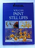You Can Paint Still Lifes, Alwyn Cranshaw, 0891342184