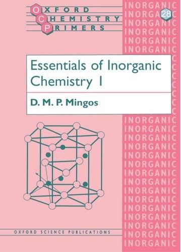 Essentials Of Inorganic Chemistry L  Oxford Chemistry Primers   V. 1