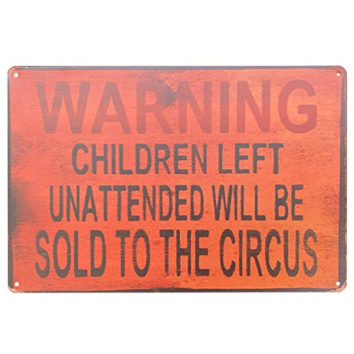 UNIQUELOVER Warning Children Left Unattended Will Be Sold to The Circus Tin Sign Retro Vintage Metal Plaque Poster for Cafe Bar Pub Beer Club Home Wall Decor Art 12