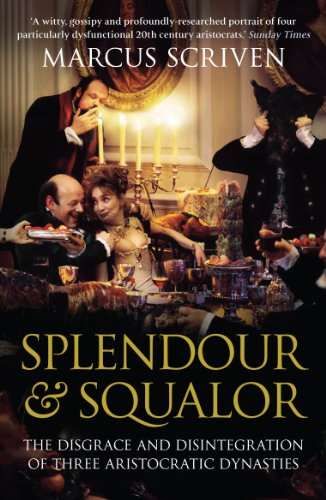 Splendour & Squalor: The Disgrace and Disintegration of Three Aristocratic Dynasties (Modern Family A Tale Of Three Cities)