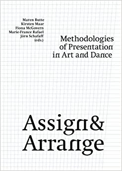 Assign And Arrange - Methodologies Of Presentation In Art And Dance