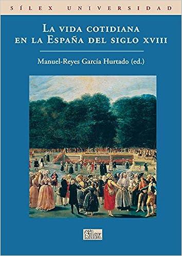 La vida cotidiana en la España del siglo XVIII Universidad silex: Amazon.es: Garcia, Manuel Reyes: Libros
