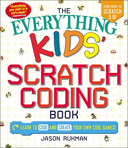 The Everything Kids' Scratch Coding Book: Learn to Code and Create Your Own Cool Games! (Best Way To Learn Programing)
