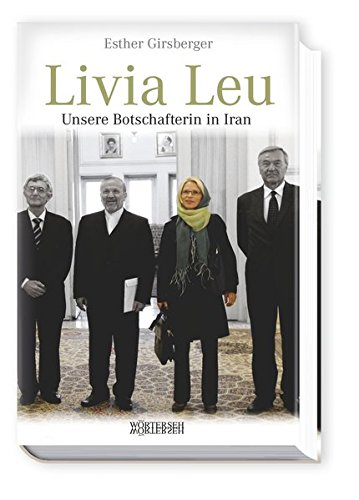 Livia Leu: Unsere Botschafterin in Iran