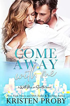 Amazon Com Come Away With Me A With Me In Seattle Novel Ebook Proby Kristen Kindle Store