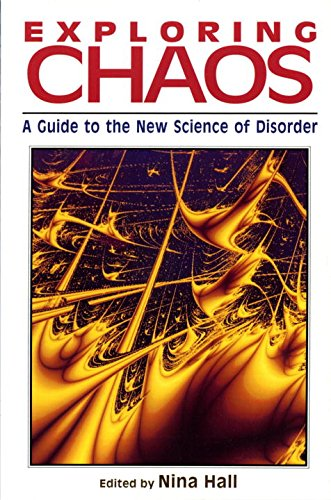 Exploring Chaos: A Guide to the New Science of Disorder Paperback – September 17, 1994 Nina Hall W. W. Norton & Company 0393312267 Chaotic Behavior In Systems