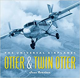 Otter and Twin Otter: The Universal Airplanes: Sean Rossiter: 9781553654940: Amazon.com: Books