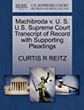 MacHibroda V. U. S. U. S. Supreme Court Transcript of Record with Supporting Pleadings, Curtis R. Reitz, 1270462385