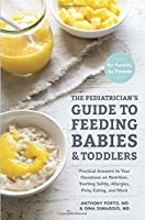 The Pediatrician's Guide to Feeding Babies and Toddlers: Practical Answers To Your Questions on Nutrition, Starting Solids, Allergies, Picky Eating, and More (For Parents, By Parents)