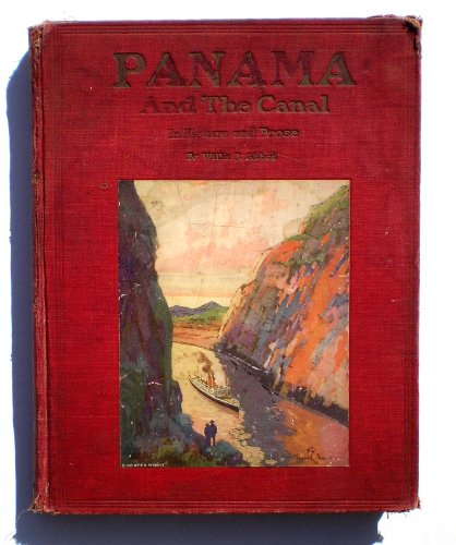Panama and the Canal in Picture and Prose ... by Willis J. Abbot ... Water-Colors by E. J. Read and Gordon Grant; Profusely Illustrated by over 600 Unique and Attractive Photographs Taken Expressly for This Book by Our Special Staff