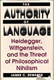 The Authority of Language: Heidegger, Wittgenstein, and the Threat of Philosophical Nihilism by Edwards, James C. (1990) Hardcover
