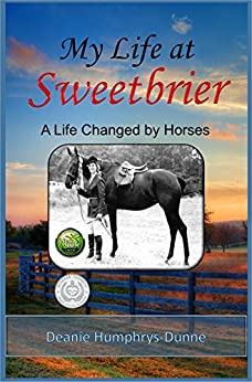 My Life at Sweetbrier: A Life Changed by Horses by [Humphrys-Dunne, Deanie]