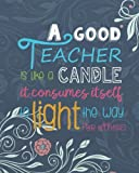 a good teacher is like a candle it consumes itself to light the way for others teacher notebook preschool teacher gift journal planner teacher appreciation gift book series volume 2