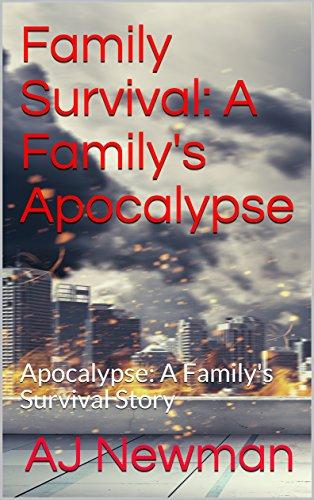 Family Survival: A Family's Apocalypse: Apocalypse: A Family's Survival Story by [Newman, AJ]