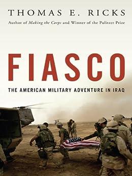 Fiasco: The American Military Adventure in Iraq, 2003 to 2005 by [Ricks, Thomas E.]