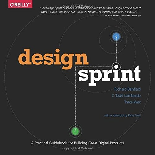 Design Sprint: A Practical Guidebook for Building Great Digital Products [Richard Banfield - C. Todd Lombardo - Trace Wax] (Tapa Blanda)