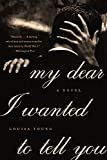 Image of My Dear I Wanted to Tell You: A Novel