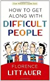 How to Get along with Difficult People, Florence Littauer, 0736918442