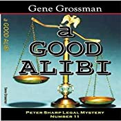 A Good Alibi: Peter Sharp Legal Mystery, Book 11 | Gene Grossman