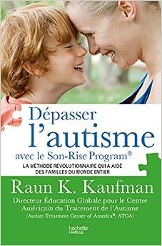 Book Dépasser l'autisme avec le Son-Rise Program : La méthode révolutionnaire qui a aidé des familles du monde entier
