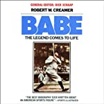 Babe: The Legend Comes to Life | Robert W. Creamer