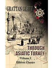 Through Asiatic Turkey: Narrative of a Journey from Bombay to the Bosphorus. Volume 1