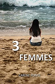 3 femmes par Carène Ponte