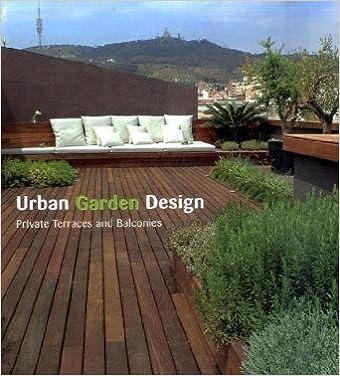 Urban Garden Design: Private Terraces and Balconies (2008-09-01)