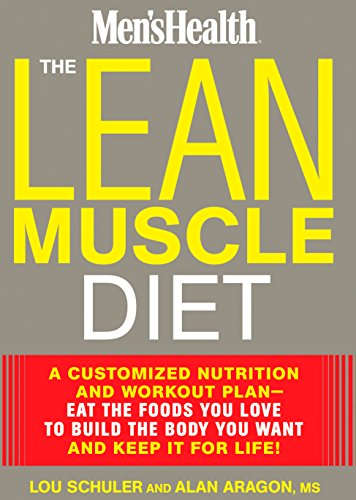 The Lean Muscle Diet: A Customized Nutrition and Workout Plan--Eat the Foods You Love to Build the Body You Want and Keep It for Life! (Men's Health) (Simple Diet Plan For Weight Loss For Female)