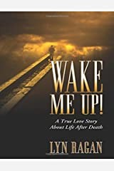 Wake Me Up! A True Love Story About Life After Death Paperback