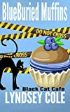 Blueburied Muffins (Black Cat Cafe Cozy Mystery Series) (Volume 1) by  Lyndsey Cole in stock, buy online here