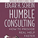 Humble Consulting: How to Provide Real Help Faster Audiobook by Edgar H. Schein Narrated by Joe Bronzi