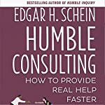 Humble Consulting: How to Provide Real Help Faster | Edgar H. Schein