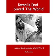 Kwesi's Dad Saved The World: African Soldiers During World War II
