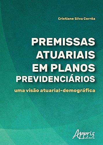 Premissas Atuariais em Planos Previdenciários. Uma Visão Atuarial-Demográfica