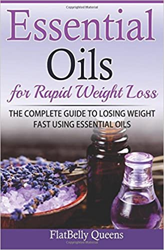 Essential Oils For Rapid Weight Loss The Complete Guide To Losing