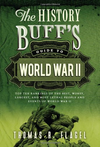The History Buff's Guide to World War II: Top Ten Rankings of the Best, Worst, Largest, and Most Lethal People and Events of World War II (History Buff's Guides) (Top Ten Largest Houses In The World)