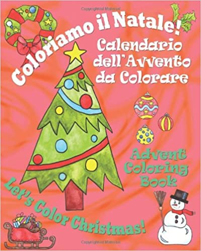 Coloriamo il Natale! - Let's Color Christmas!: Calendario dell'Avvento da Colorare - Advent Coloring Book