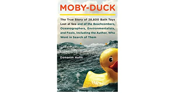 Moby-Duck: The True Story of 28,800 Bath Toys Lost at Sea & of the Beachcombers, Oceanograp hers, Environmentalists & Fools Including the Author Who Went in ...