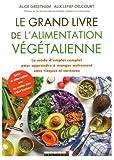 Le grand livre de l'alimentation végétalienne : Le mode d'emploi complet pour apprendre à manger autrement sans risques ni carences