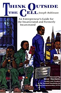 Think Outside the Cell: An Entrepreneur's Guide for the Incarcerated and Formerly Incarcerated from Resilience Multimedia